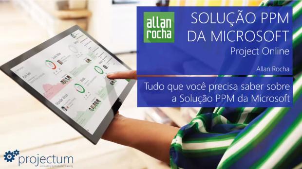 Tudo que você precisa saber sobre a Solução PPM da Microsoft (Allan Rocha)